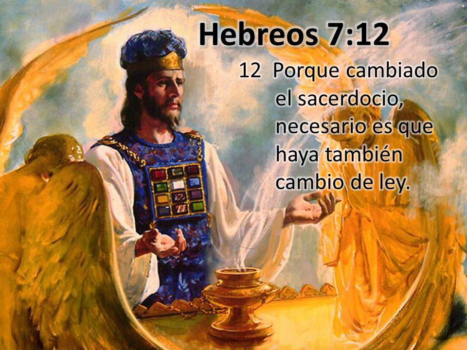 Hebreos 7:12 12 Porque cambiado el sacerdocio, necesario es que haya también cambio de ley.