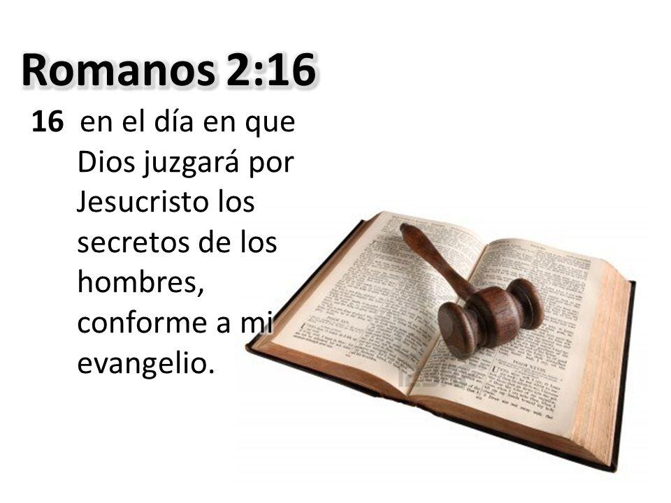 Romanos 2:16 16 en el día en que Dios juzgará por Jesucristo los secretos de los hombres, conforme a mi evangelio.
