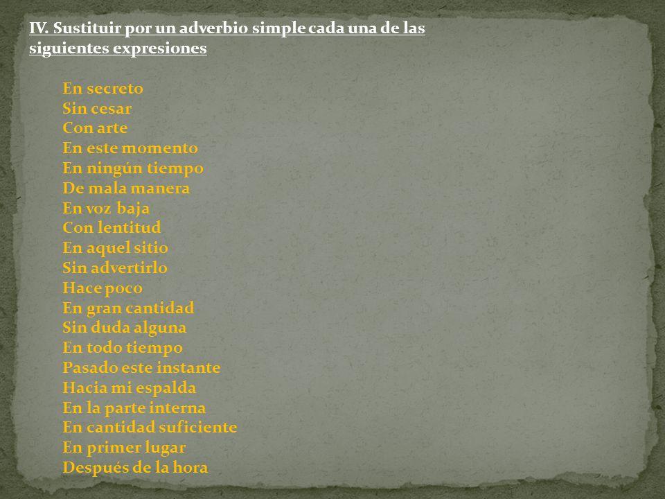 IV. Sustituir por un adverbio simple cada una de las siguientes expresiones