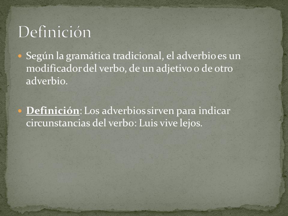 Definición Según la gramática tradicional, el adverbio es un modificador del verbo, de un adjetivo o de otro adverbio.