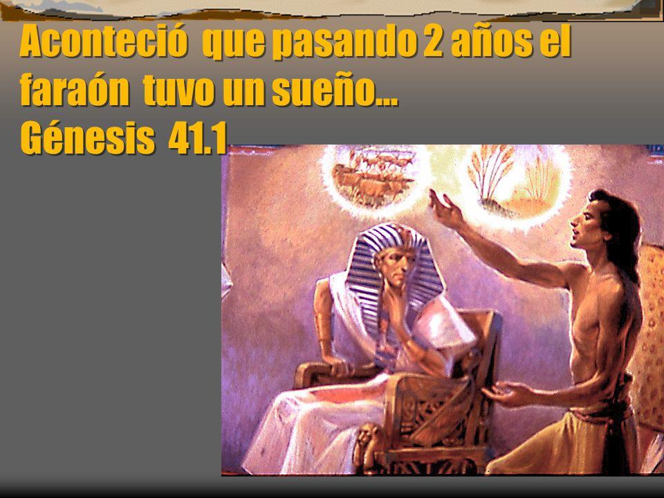 Aconteció que pasando 2 años el faraón tuvo un sueño... Génesis 41.1