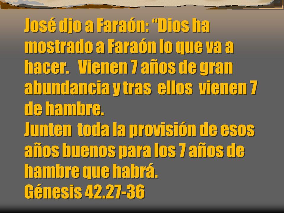José djo a Faraón: Dios ha mostrado a Faraón lo que va a hacer
