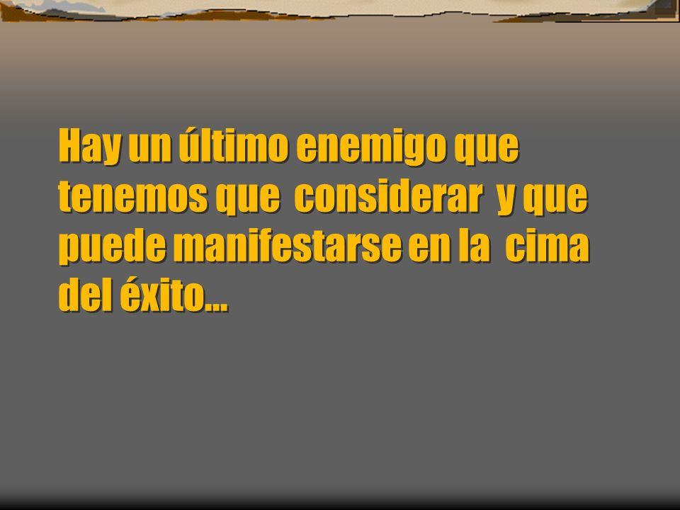 Hay un último enemigo que tenemos que considerar y que puede manifestarse en la cima del éxito...