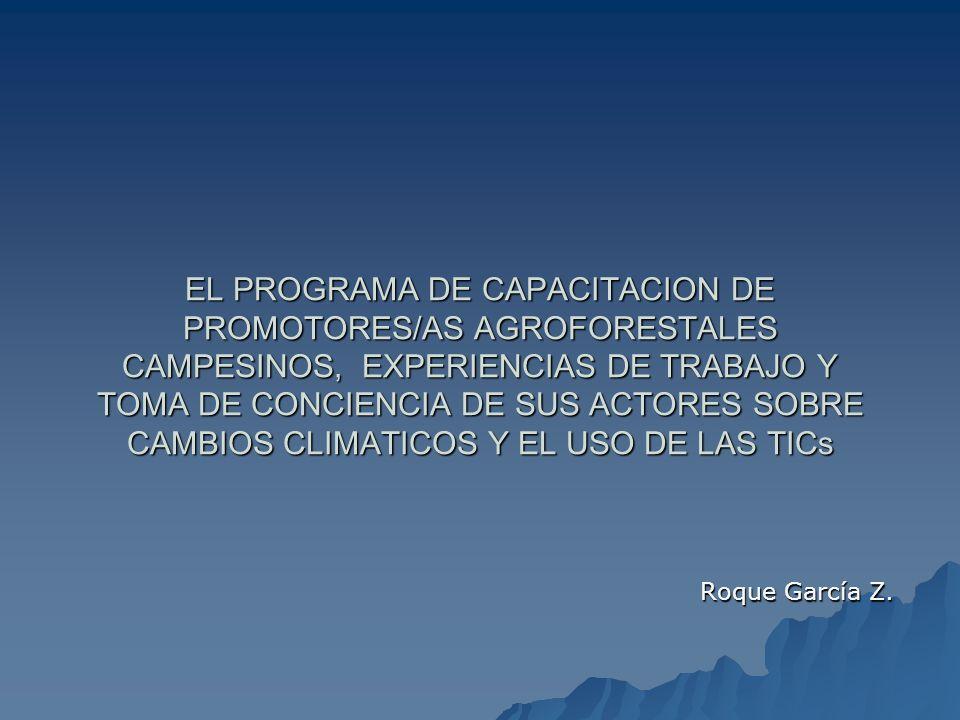 EL PROGRAMA DE CAPACITACION DE PROMOTORES/AS AGROFORESTALES CAMPESINOS, EXPERIENCIAS DE TRABAJO Y TOMA DE CONCIENCIA DE SUS ACTORES SOBRE CAMBIOS CLIMATICOS Y EL USO DE LAS TICs