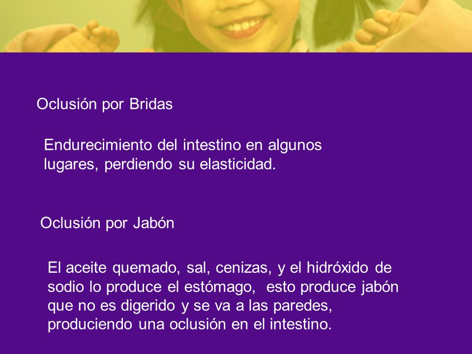 Oclusión por Bridas Endurecimiento del intestino en algunos lugares, perdiendo su elasticidad. Oclusión por Jabón.