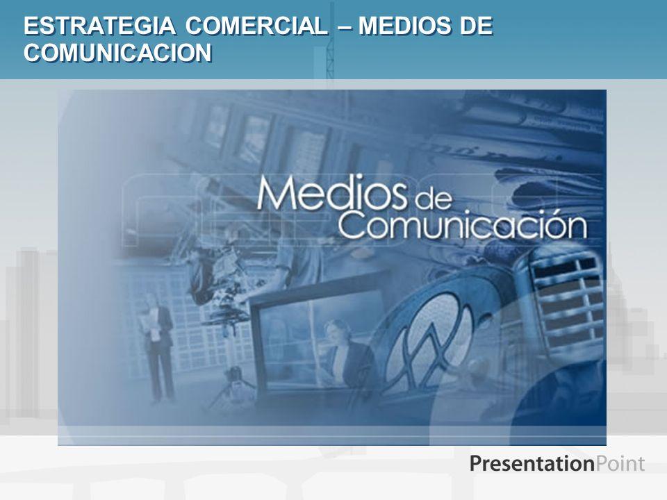 ESTRATEGIA COMERCIAL – MEDIOS DE COMUNICACION