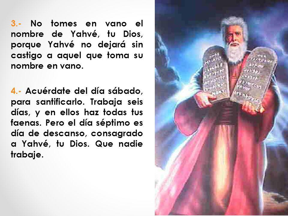 3.- No tomes en vano el nombre de Yahvé, tu Dios, porque Yahvé no dejará sin castigo a aquel que toma su nombre en vano.