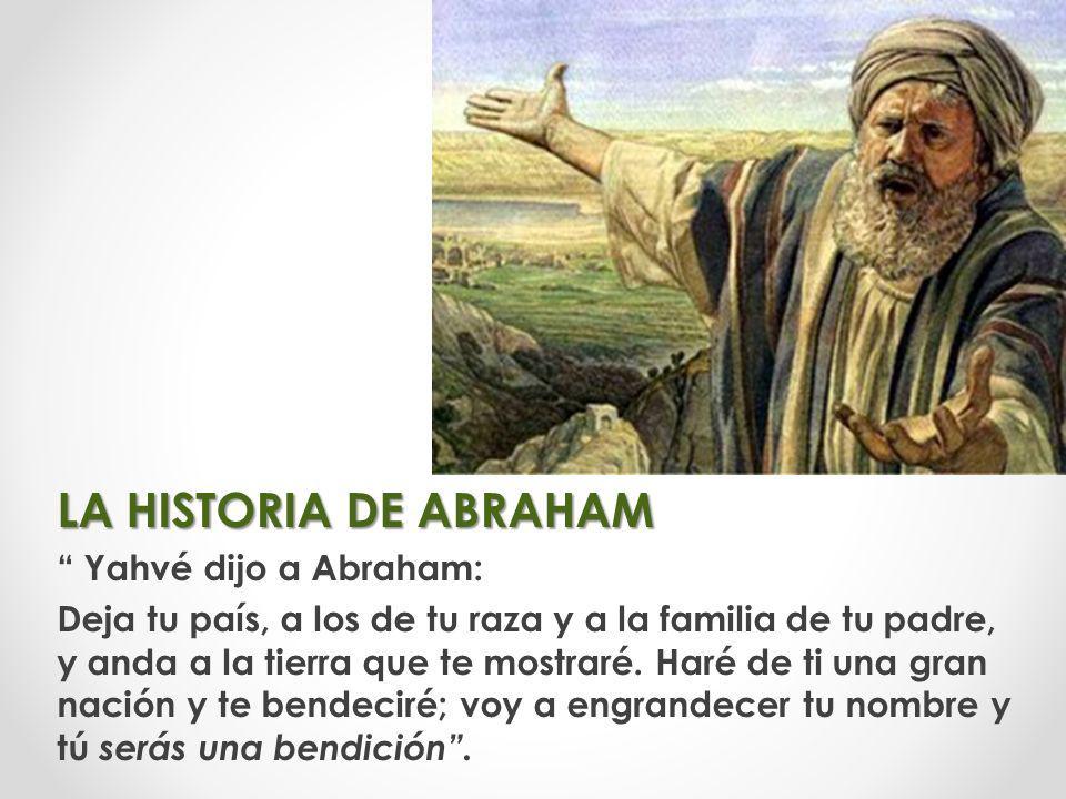 LA HISTORIA DE ABRAHAM Yahvé dijo a Abraham: