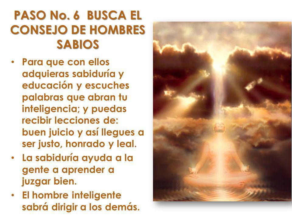PASO No. 6 BUSCA EL CONSEJO DE HOMBRES SABIOS