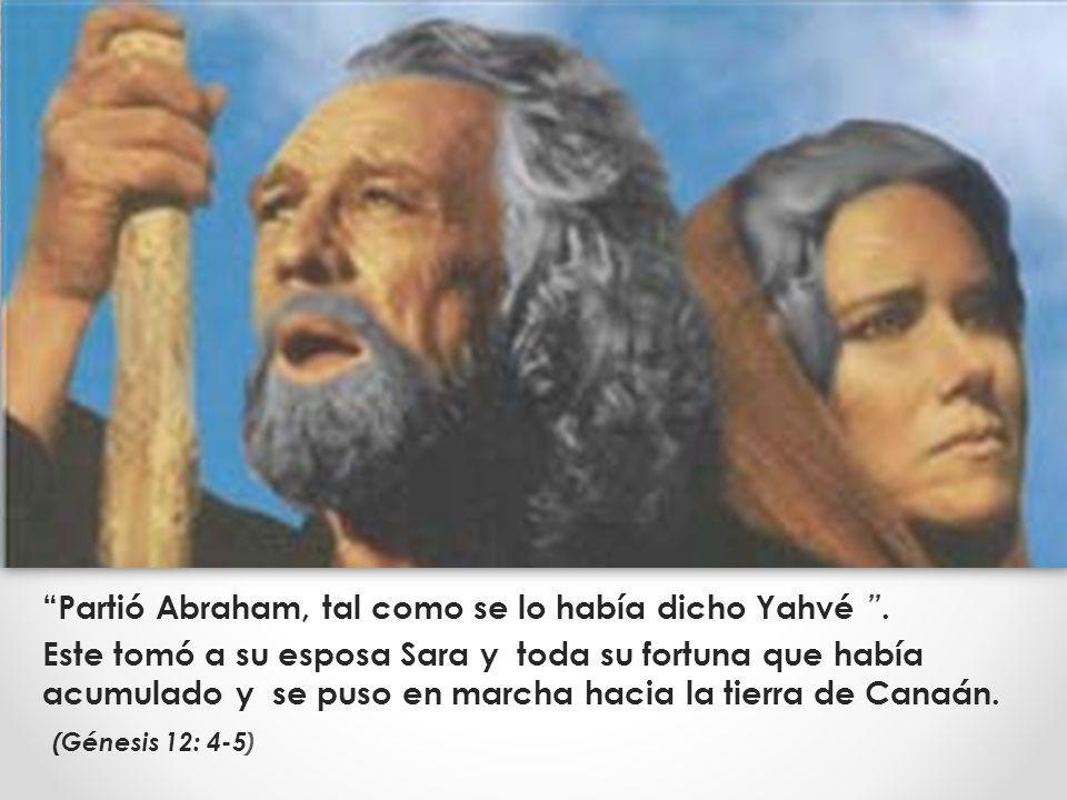 Partió Abraham, tal como se lo había dicho Yahvé .