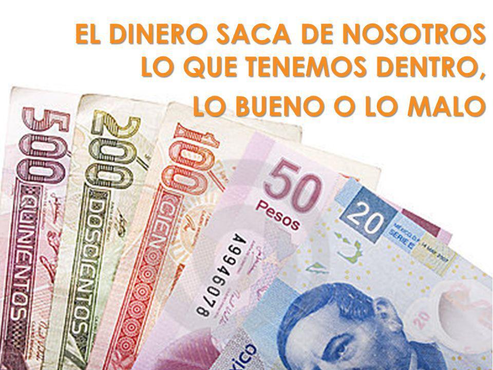EL DINERO SACA DE NOSOTROS LO QUE TENEMOS DENTRO,