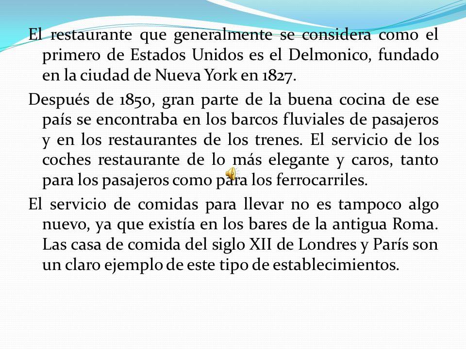 El restaurante que generalmente se considera como el primero de Estados Unidos es el Delmonico, fundado en la ciudad de Nueva York en 1827.