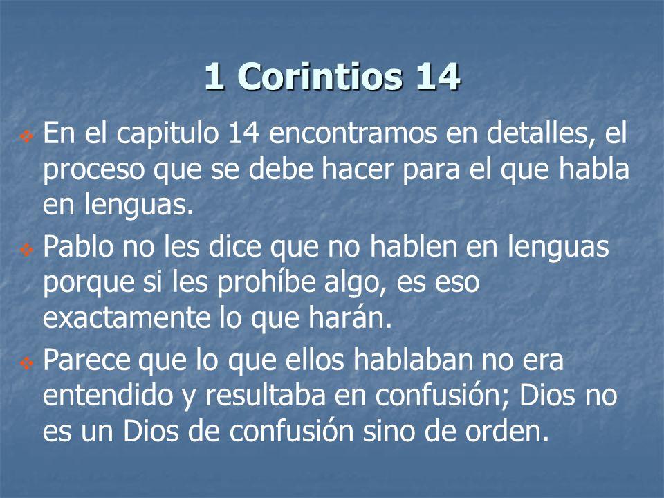 1 Corintios 14 En el capitulo 14 encontramos en detalles, el proceso que se debe hacer para el que habla en lenguas.