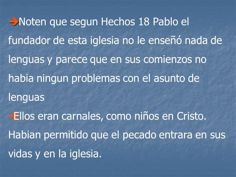 Noten que segun Hechos 18 Pablo el fundador de esta iglesia no le enseñó nada de lenguas y parece que en sus comienzos no habia ningun problemas con el asunto de lenguas