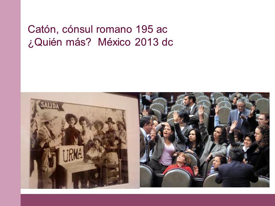 Catón, cónsul romano 195 ac ¿Quién más México 2013 dc