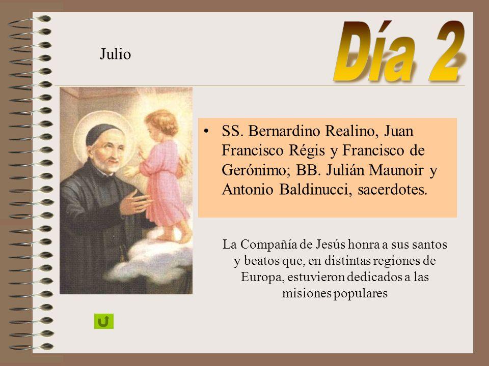 Día 2 Julio. SS. Bernardino Realino, Juan Francisco Régis y Francisco de Gerónimo; BB. Julián Maunoir y Antonio Baldinucci, sacerdotes.
