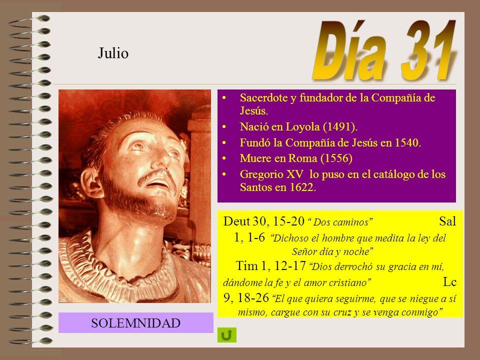 Día 31 Julio. Sacerdote y fundador de la Compañía de Jesús. Nació en Loyola (1491). Fundó la Compañía de Jesús en 1540.