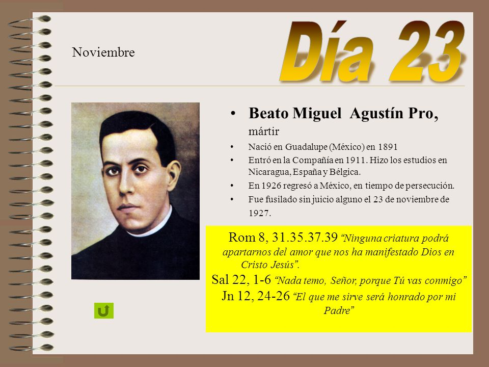 Día 23 Beato Miguel Agustín Pro, mártir Noviembre