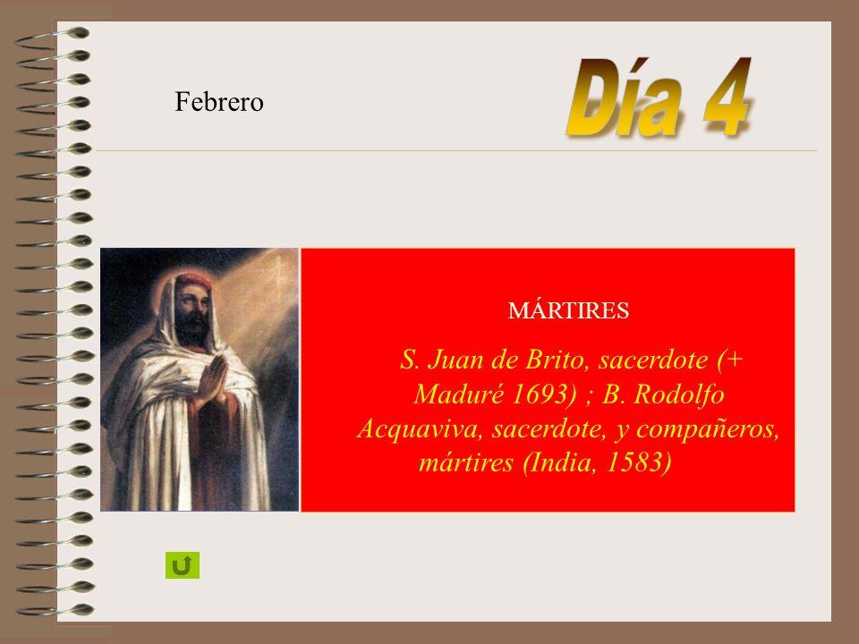 Día 4 Febrero. MÁRTIRES. S. Juan de Brito, sacerdote (+ Maduré 1693) ; B.
