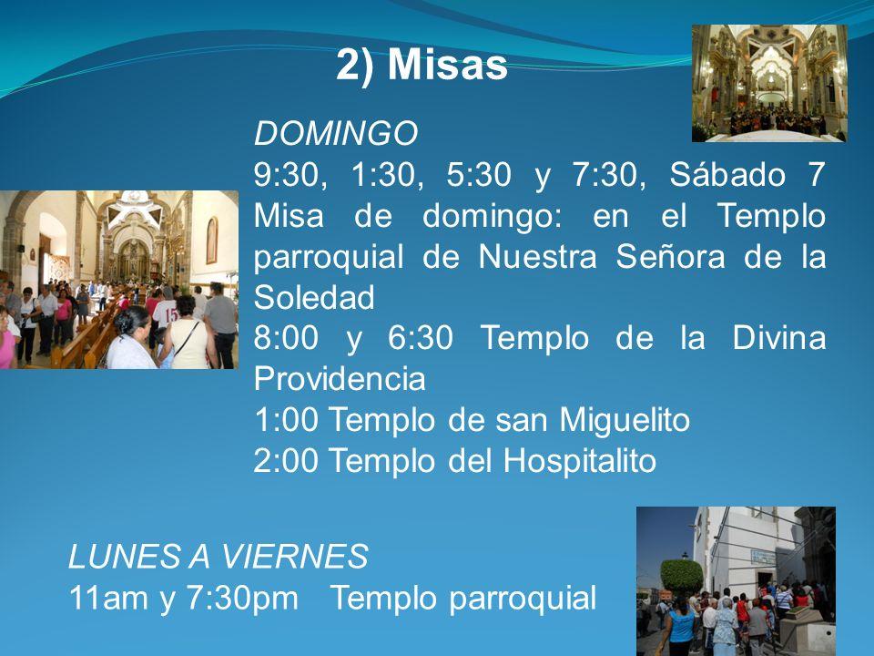 2) Misas DOMINGO. 9:30, 1:30, 5:30 y 7:30, Sábado 7 Misa de domingo: en el Templo parroquial de Nuestra Señora de la Soledad.