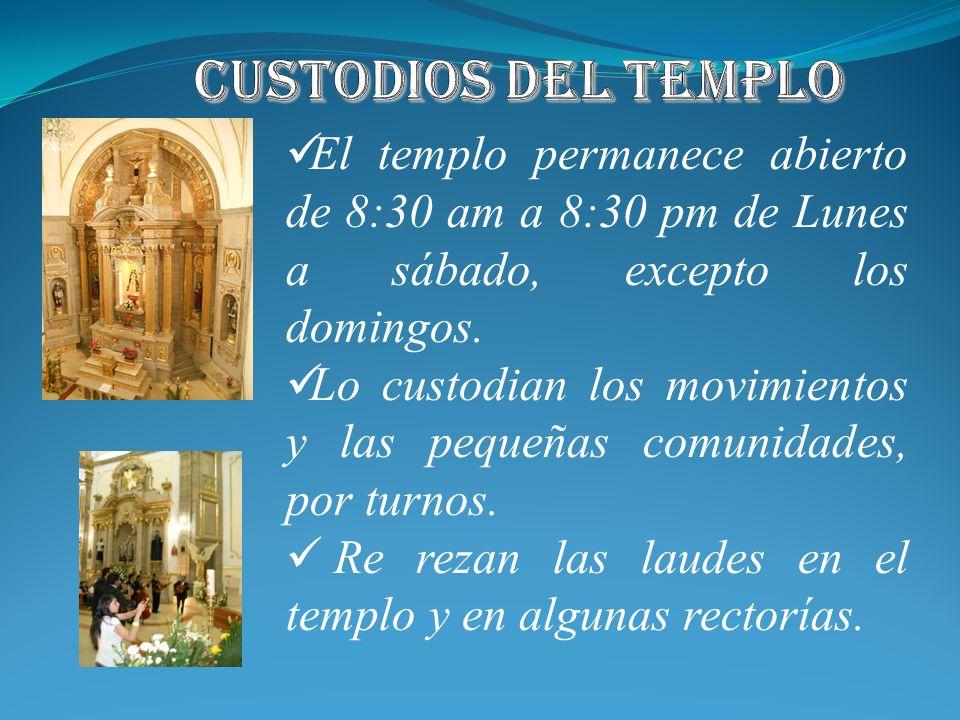 Custodios del Templo El templo permanece abierto de 8:30 am a 8:30 pm de Lunes a sábado, excepto los domingos.