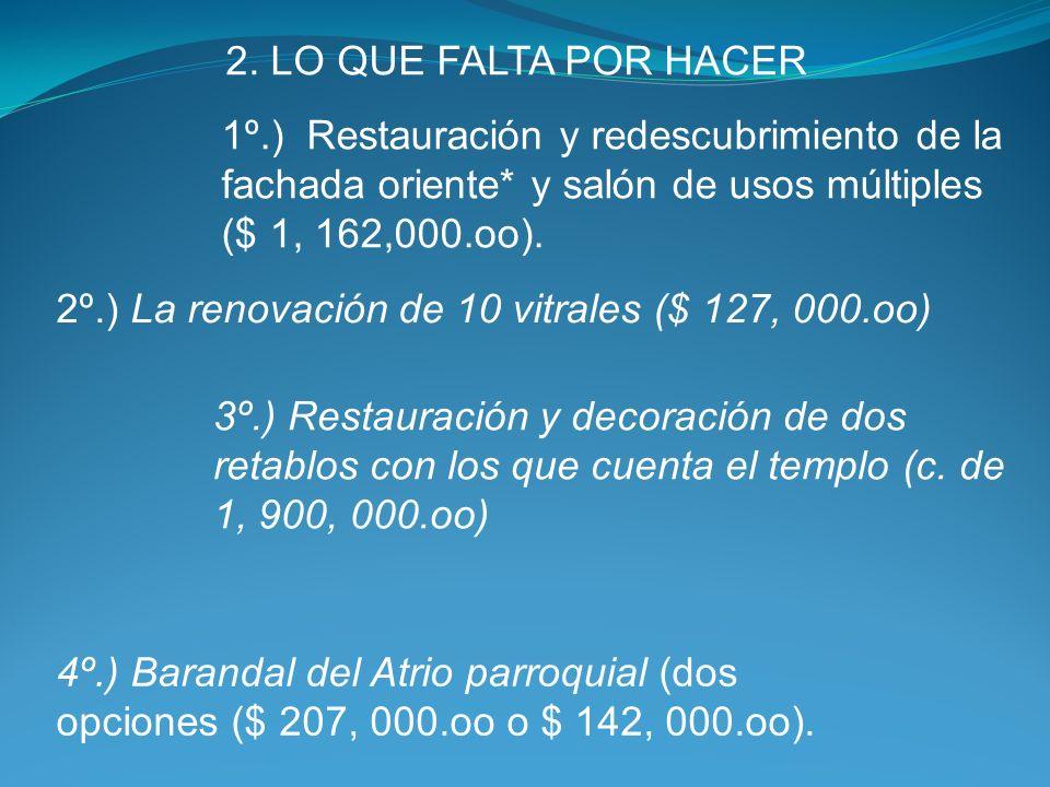 2. LO QUE FALTA POR HACER 1º.) Restauración y redescubrimiento de la fachada oriente* y salón de usos múltiples ($ 1, 162,000.oo).