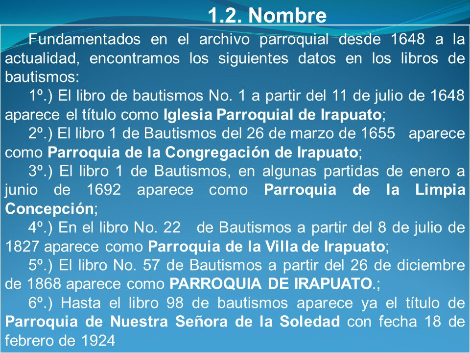 1.2. Nombre Fundamentados en el archivo parroquial desde 1648 a la actualidad, encontramos los siguientes datos en los libros de bautismos: