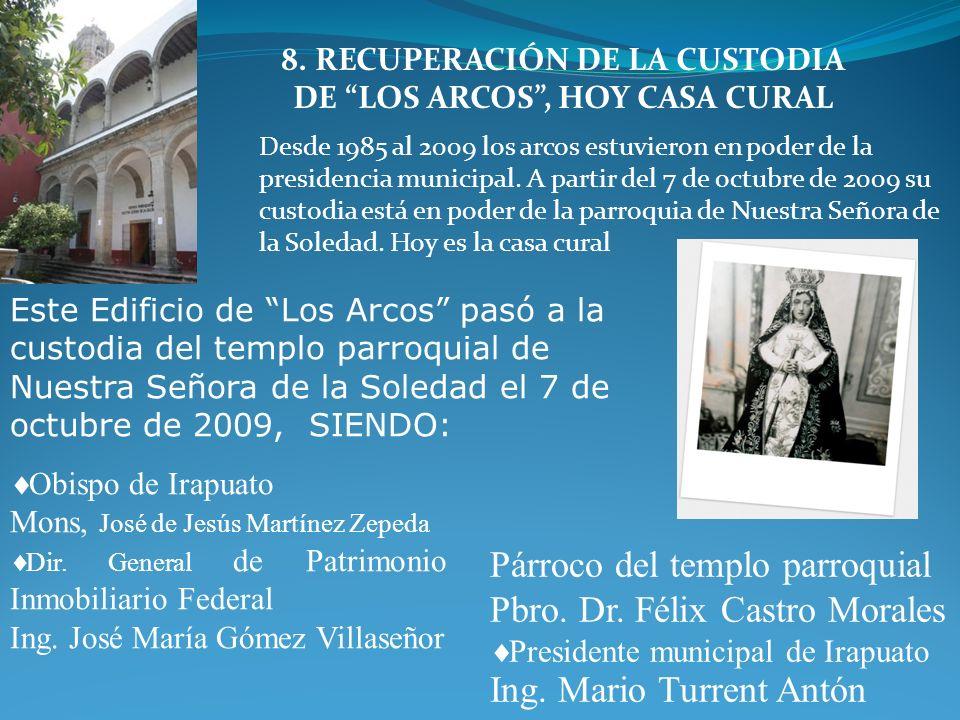 8. RECUPERACIÓN DE LA CUSTODIA DE LOS ARCOS , HOY CASA CURAL
