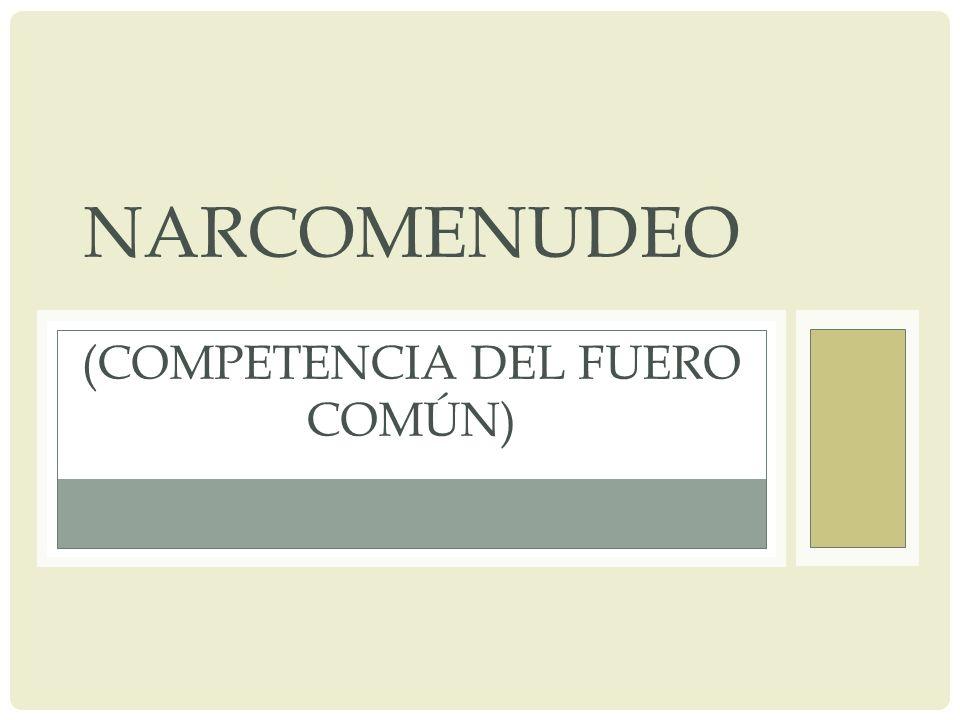 NARCOMENUDEO (competencia del fuero común)