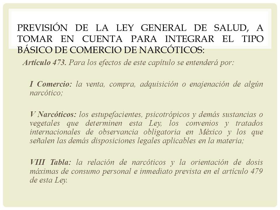 Previsión de la Ley General de Salud, a tomar en cuenta para integrar el tipo básico de comercio de narcóticos:
