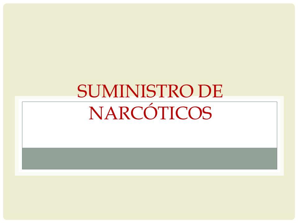 SUMINISTRO DE NARCÓTICOS
