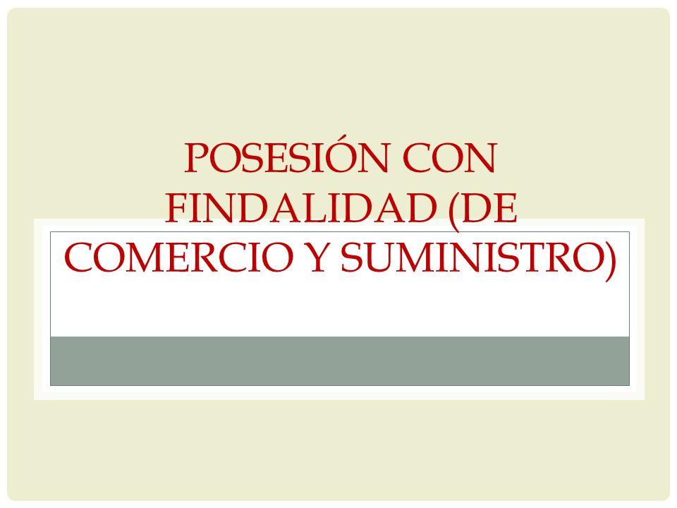 POSESIÓN CON FINDALIDAD (DE COMERCIO Y SUMINISTRO)