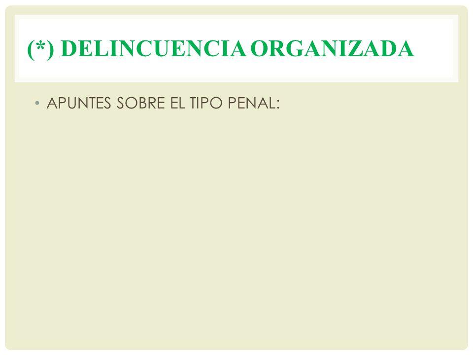 (*) DELINCUENCIA ORGANIZADA