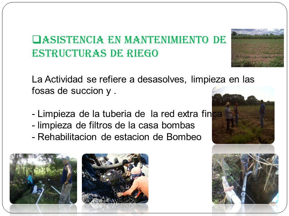 Asistencia en Mantenimiento de Estructuras de Riego La Actividad se refiere a desasolves, limpieza en las fosas de succion y .