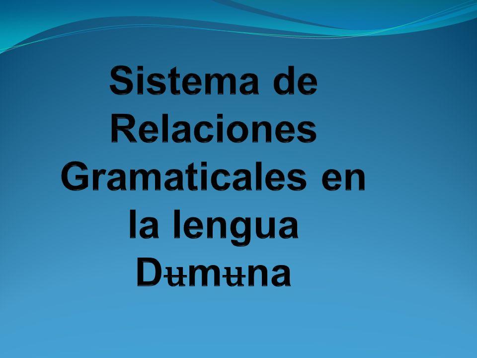 Sistema de Relaciones Gramaticales en la lengua Dʉmʉna