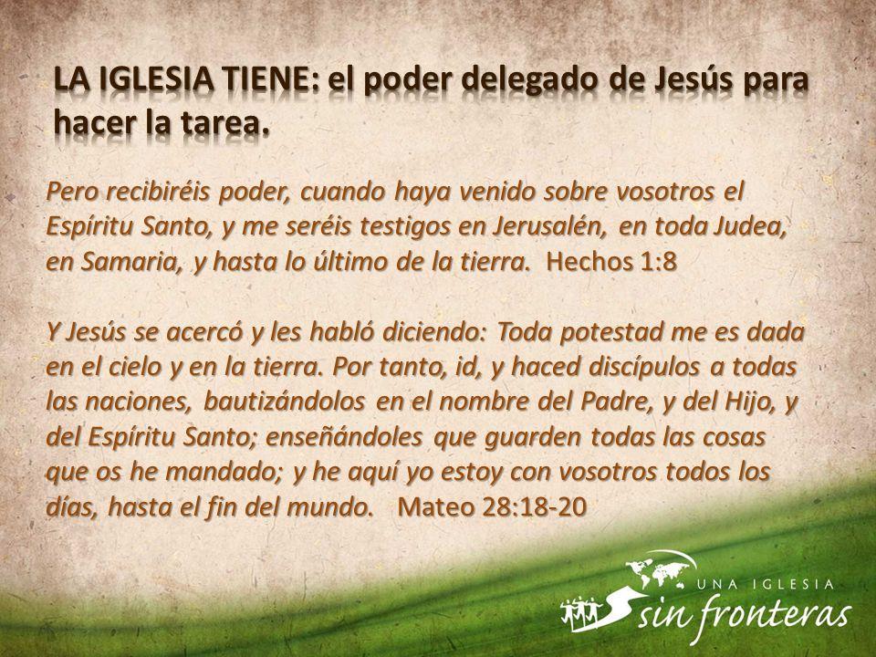 LA IGLESIA TIENE: el poder delegado de Jesús para hacer la tarea.