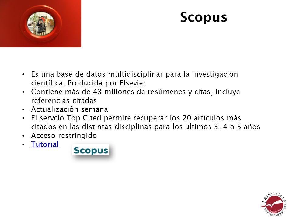 Scopus Es una base de datos multidisciplinar para la investigación científica. Producida por Elsevier.