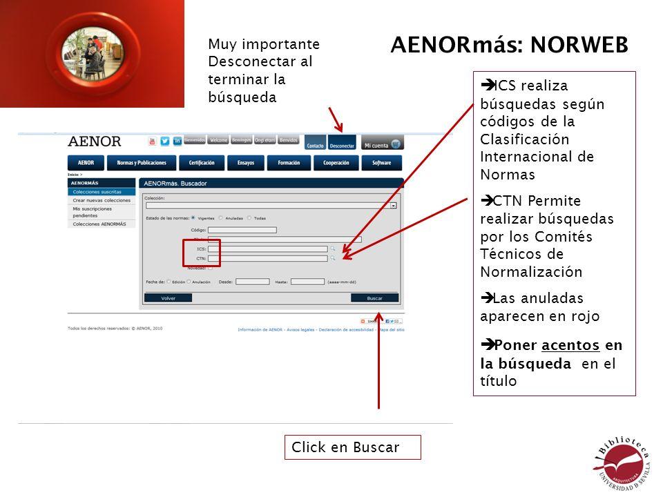 AENORmás: NORWEB Muy importante Desconectar al terminar la búsqueda. ICS realiza búsquedas según códigos de la Clasificación Internacional de Normas.