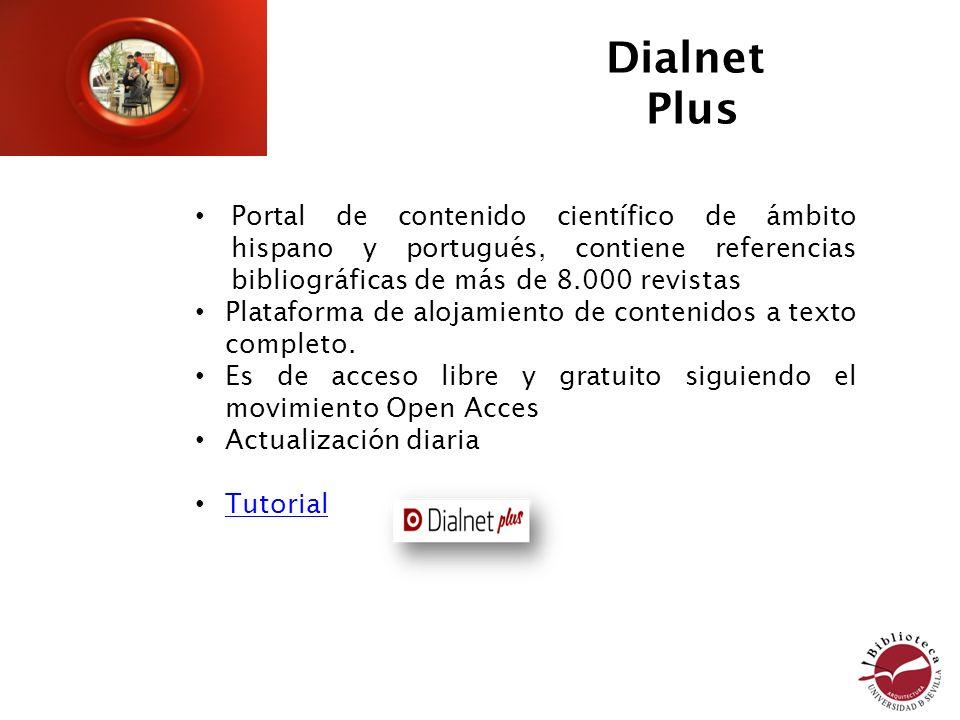 Dialnet Plus. Portal de contenido científico de ámbito hispano y portugués, contiene referencias bibliográficas de más de 8.000 revistas.