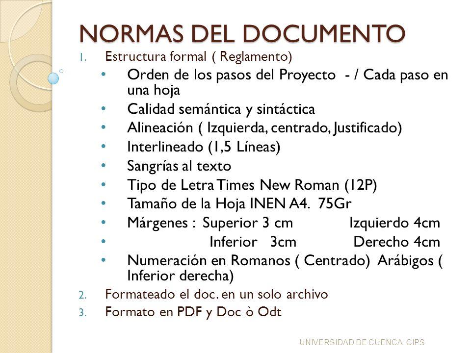 NORMAS DEL DOCUMENTO Estructura formal ( Reglamento) Orden de los pasos del Proyecto - / Cada paso en una hoja.