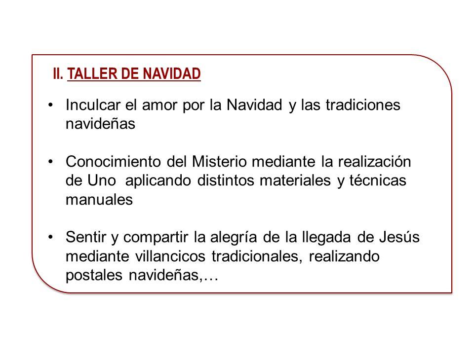 II. TALLER DE NAVIDAD Inculcar el amor por la Navidad y las tradiciones navideñas.