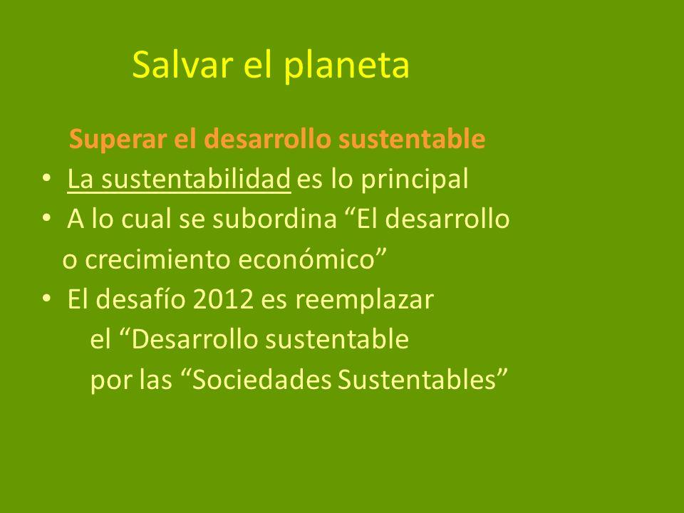 Salvar el planeta Superar el desarrollo sustentable