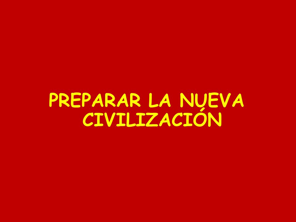 PREPARAR LA NUEVA CIVILIZACIÓN