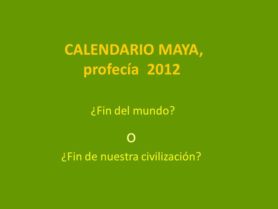 CALENDARIO MAYA, profecía 2012 ¿Fin del mundo