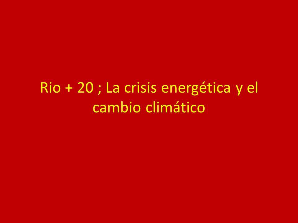 Rio + 20 ; La crisis energética y el cambio climático
