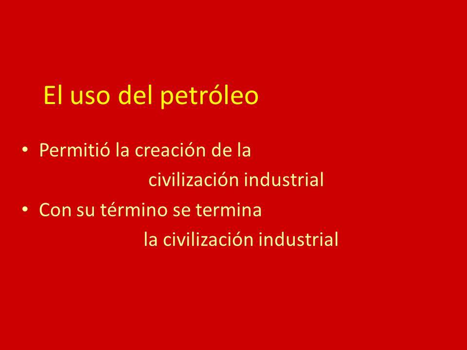 El uso del petróleo Permitió la creación de la civilización industrial