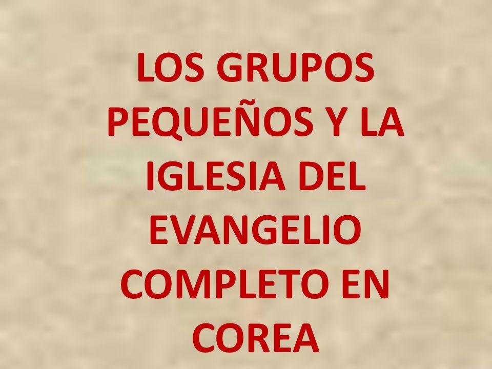LOS GRUPOS PEQUEÑOS Y LA IGLESIA DEL EVANGELIO COMPLETO EN COREA