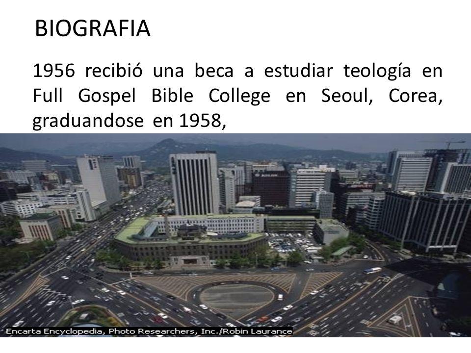BIOGRAFIA 1956 recibió una beca a estudiar teología en Full Gospel Bible College en Seoul, Corea, graduandose en 1958,