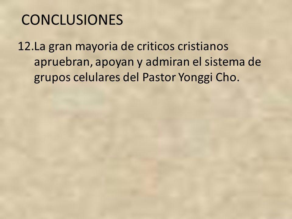 CONCLUSIONES La gran mayoria de criticos cristianos apruebran, apoyan y admiran el sistema de grupos celulares del Pastor Yonggi Cho.