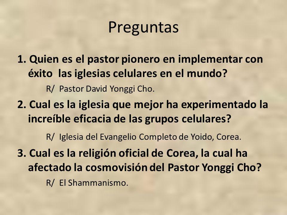 Preguntas 1. Quien es el pastor pionero en implementar con éxito las iglesias celulares en el mundo